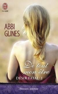 De tout mon être, désir fatal tome 1 de Abbi Glines