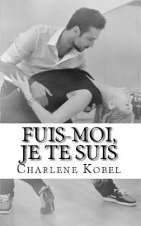 Fuis moi, je te suis de Charlene Kobel