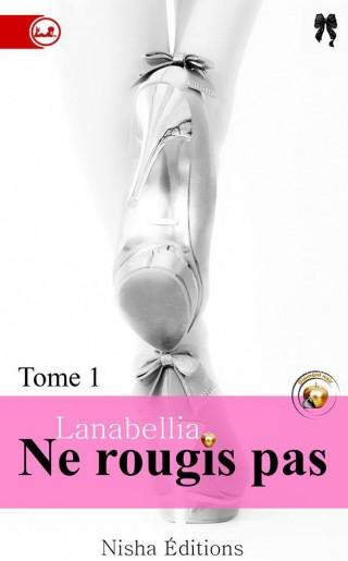 Ne rougis pas, tome 1 de Lanabellia