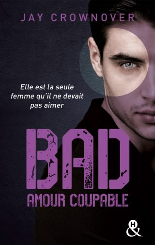 Bad, tome 3 : Amour coupable de Jay Crownover