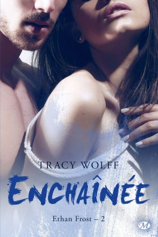 Ethan Frost, tome 2 : Enchainée de Tracy Wolff