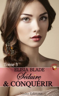 Séduire et Conquérir, tome 3 de Elisia Blade