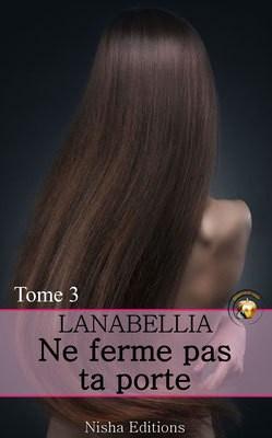 Ne ferme pas ta porte, tome 3 de Lanabellia