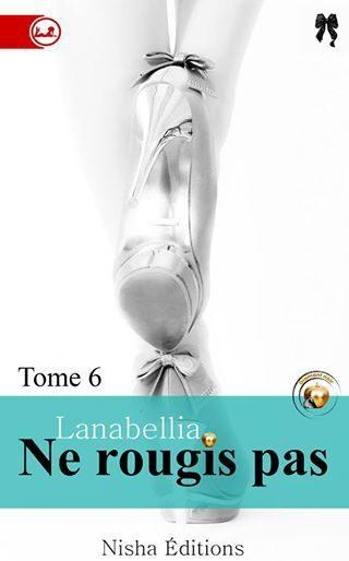 Ne rougis pas, tome 6 de Lanabellia