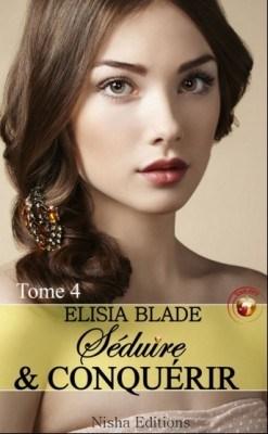 Séduire et Conquérir, tome 4 de Elisia Blade