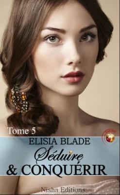 Séduire et Conquérir, tome 5 de Elisia Blade