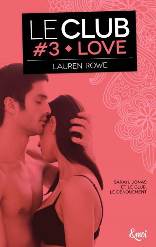 Le Club, tome 3 : Love de Lauren Rowe