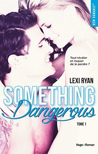 Reckless & Real, tome 1 : Something dangerous de Lexi Ryan