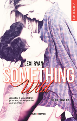 Reckless & Real, tome 0.5 : Something Wild de Lexi Ryan